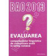 Bacalaureat 2013. Evaluarea competentelor lingvistice de comunicare orala in limba romana
