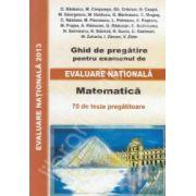 Evaluare Nationala 2013, Matematica. Ghid de pregatire - 70 de teste pregatitoare