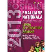Evaluare nationala 2013. Limba si literatura romana. Notiuni teoretice. 50 de teste rezolvate dupa MECTS