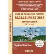 Bac 2013. Ghid de pregatire pentru Bacalaureat 2013 Matematica (M), Profilul real-Specializarea stiinte ale naturii