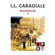 I. L. Caragiale - Momente (volumul 1)
