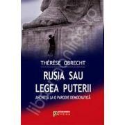 Rusia sau legea puterii. Ancheta la o parodie democratica