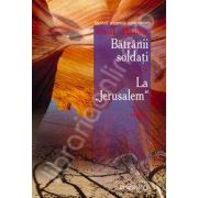 Batranii soldati. La ,,Jerusalem'