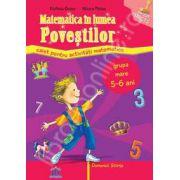 Matematica in lumea povestilor. Caiet pentru activitati matematice. Grupa mare 5-6 ani