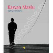 Razvan Mazilu. Oglinzi - Mirrors
