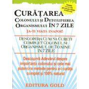 Curatarea colonului si detoxifierea organismului in 7 zile (Ia-ti viata inapoi!)