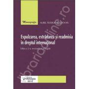 Expulzarea, extradarea si readmisia in dreptul international (editia a 2-a revizuita si adaugita)