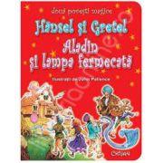 Hansel si Gretel - Aladin si lampa fermecata (Doua povesti magice)