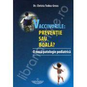 Vaccinurile. Preventie sau boala? (O noua patologie pediatrica)