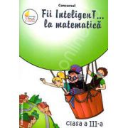 Concursul. Fii inteligenT... la matematica, clasa a III-a (Anul scolar 2012-2013)