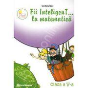 Concursul. Fii inteligenT... la matematica, clasa a V-a (Anul scolar 2012-2013)