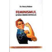 Feminismul si noua ordine mondiala. Emanciparea femeii, pervertirea familiei, deturnarea societatii