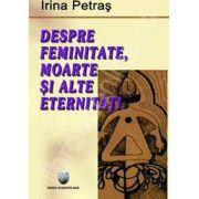 Despre feminitate, moarte si alte eternitati