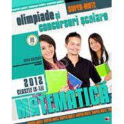 Matematica. Olimpiade si concursuri scolare 2012. Clasele IX-X