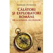 Calatori si exploratori romani de-a lungul secolelor
