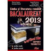 Limba si literatura romana bacalaureat 2013. In sprijinul tau pentru proba orala si proba scrisa