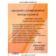 Gramatica Limbii Romane pentru examene (Editia 2013). 2500 grile tematice explicate si comentate. Academia de Politie