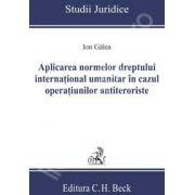 Aplicarea normelor dreptului international umanitar in cazul operatiunilor antiteroriste (Colectia - Studii Juridice)