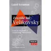 Ereziile lui Velikovsky. Lumi in coliziune si catastrofele Antichitatii