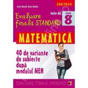 Evaluare finala Standard. Matematica clasa a VIII-a (40 de variante subiecte  dupa modelul MEN)
