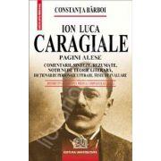 Ion Luca Caragiale - Pagini alese (Comentarii, sinteze, rezumate, notiuni de teorie literara, dictionar de personaje literare, teste de autoevaluare)