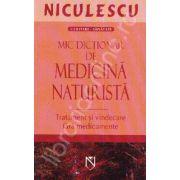 Mic dictionar de medicina naturista. Tratament si vindecare fara medicamente