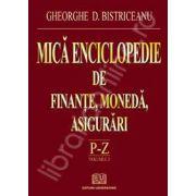 Mica enciclopedie de finante, moneda, asigurari (Literele P - Z, Volumul 3)