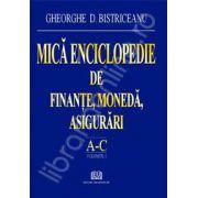 Mica enciclopedie de finante, moneda, asigurari (Literele A - C, Volumul 1)