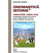 Onomastica si istorie - Comuna Rucar - Judetul Arges (Interferente lingvistice si istorice - Rucar - Arges - Rucar - Fagaras, Soveja, Rucareni - Dragosloveni)