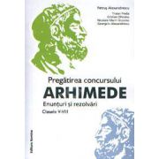 Pregatirea concursului ARHIMEDE. Enunturi si rezolvari clasele V-VIII (Ed. a 2-a, revizuita)