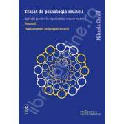 Tratat de psihologia muncii. Aplicatii practice in organizatii si resurse umane (Volumul I)