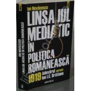 Linsajul mediatic in politica romaneasca. 1919. Ziarul Adevarul contra lui I. C. Bratianu.