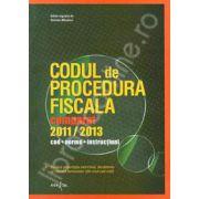 Codul de procedura fiscala comparat, 2011 - 2013. Cod. Norme. Instructiuni
