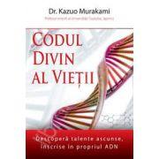 Codul divin al vietii. Descopera talente ascunse, inscrise in propriul ADN