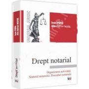 Drept notarial - Organizarea activitatii. Statutul notarului. Proceduri notariale