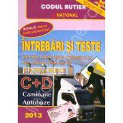 Intrebari si teste 2013. Pentru obtinerea permisului de conducere auto. Categoriile C+D. Camioane, Autobuze