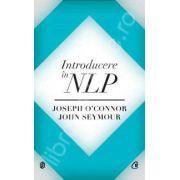 Introducere in NLP. Tehnici psihologice pentru a-i intelege si influenta pe oameni