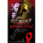 Traiasca Revolutia! Cele mai importante 30 de revolte si revolutii din istorie