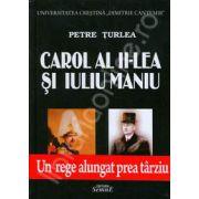 Carol al II-lea si Iuliu Maniu. Un rege alungat prea tarziu