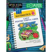 Matematica clasa I. Caiet pentru timpul liber. Colectia - Comper, after school