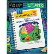 Matematica clasa a III-a. Caiet pentru timpul liber. Colectia - Comper, after school