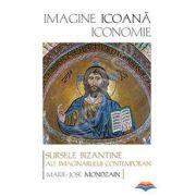 Imagine, icoana, iconomie - Sursele bizantine ale imaginarului contemporan