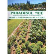 Paradisul meu. Legumicultura si pomicultura ecologica