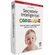 Secretele Inteligentei Copilului. Cum sa cresti un copil fericit de la zero la cinci ani