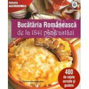 Bucataria Romaneasca de la 1841 pana astazi - 400 de retete cercate si gustate (Editie de chiosc)