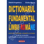 Dictionarul fundamental al Limbii Romane. Explicativ, morfologic, ortografic si ortoepic (Cartonat)