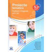Proiecte tematice. Invatarea integrata prin joc (5-7 ani)