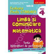 Teste de evaluare finala STANDARD, clasa a IV-a. Limba si comunicare. Matematica (Teste descriptori de performanta)
