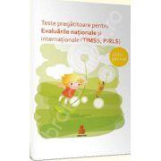 Teste pregatitoare pentru Evaluarile nationale si internationale (TIMSS, PIRLS). Ciclul primar