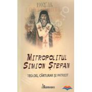 Mitropolitul Simion Stefan. Teolog, carturar si patriot